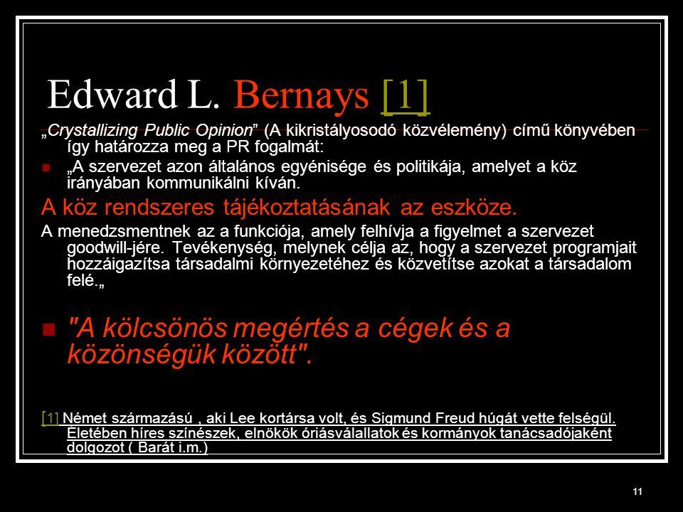 """Edward L. Bernays [1] """"Crystallizing Public Opinion (A kikristályosodó közvélemény) című könyvében így határozza meg a PR fogalmát:"""
